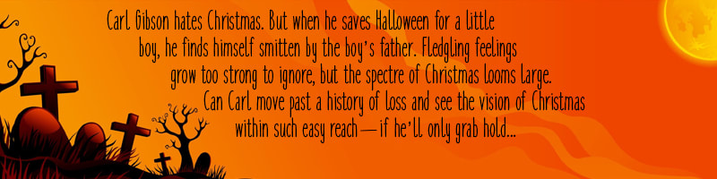 Carl Gibson hates Christmas. But when he saves Halloween for a little boy, he finds himself smitten by the boy's father. Fledgling feelings grow too strong to ignore, but the spectre of Christmas looms large. Can Carl move past a history of loss and see the vision of Christmas within such easy reach - if he'll only grab hold...